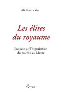 Les élites du royaume : enquête sur l'organisation du pouvoir au Maroc