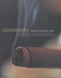 Les havanes : grands crus de Cuba : la culture des meilleurs cigares du monde associés aux grands vins et à la gastronomie raffinée