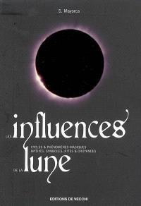Les influences de la Lune : cycles & phénomènes magiques, mythes, symboles, rites & croyances