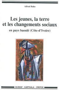 Les jeunes, la terre et les changements sociaux en pays baoulé (Côte d'Ivoire)