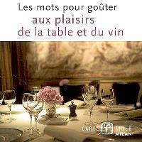 Les mots pour goûter aux plaisirs de la table et du vin