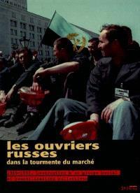 Les ouvriers russes dans la tourmente du marché : 1989-1999 : destruction d'un groupe social et remobilisations collectives