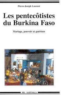 Les pentecôtistes du Burkina Faso : mariage, pouvoir et guérison