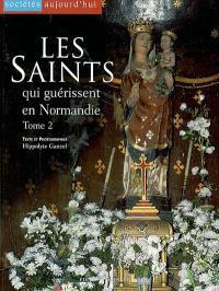 Les saints qui guérissent en Normandie. Volume 2