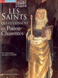 Les saints qui guérissent en Poitou-Charentes