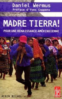 Madre tierra ! : pour une renaissance amérindienne