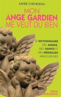 Mon ange gardien me veut du bien : petit dictionnaire des anges, des saints et des médailles miraculeuses