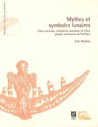 Mythes et symboles lunaires : Chine ancienne, civilisations anciennes de l'Asie, peuples limitrophes du Pacifique