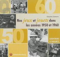 Nos jeux et jouets dans les années 1950 et 1960