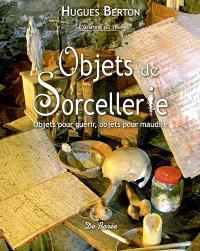 Objets de sorcellerie : objets pour guérir, objets pour maudire : de la tradition aux croyances populaires
