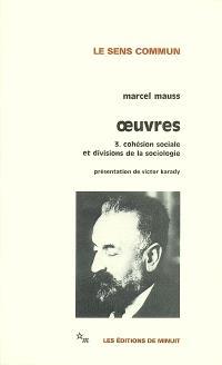 Oeuvres. Volume 3, Cohésion sociale et divisions de la sociologie