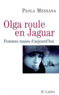 Olga roule en jaguar : femmes russes d'aujourd'hui