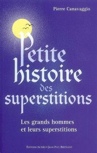 Petite histoire des superstitions : les grands hommes et leurs superstitions; Suivi de Les superstitions de l'histoire