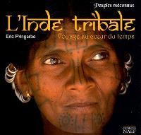 Peuples méconnus de l'Inde tribale : voyage au coeur du temps