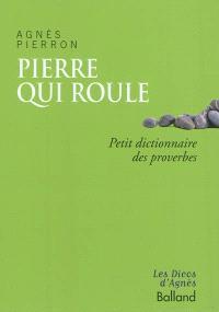 Pierre qui roule... : petit dictionnaire des proverbes