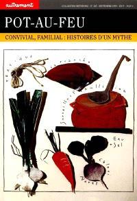 Pot-au-feu : convivial, familial : histoires d'un mythe