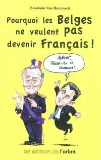 Pourquoi les Belges ne veulent pas devenir Français !