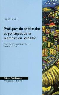 Pratiques du patrimoine et politiques de la mémoire en Jordanie : entre histoire dynastique et récits communautaires