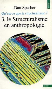 Qu'est-ce que le structuralisme ?. Volume 3, Le Structuralisme en anthropologie