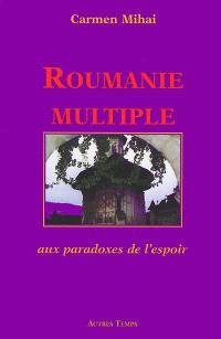 Roumanie multiple : aux paradoxes de l'espoir
