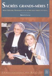 Sacrées grands-mères ! : Ménie Grégoire, Dominique et les autres nous parlent de vous...