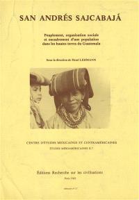 San Andres Sajcabaja : Peuplement, organisation sociale et encadrement d'une population dans les hautes terres du Guatemala