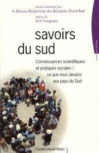 Savoirs du Sud : connaissances scientifiques et pratiques sociales, ce que nous devons aux pays du Sud