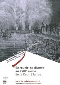 Se réunir, se divertir au XVIIIe siècle : de la cour à la rue : exposition, Tournus, bibliothèque municipale, 15 septembre-30 octobre 2005