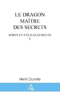 Sorts et enchantements. Volume 5, Le dragon, maître des secrets