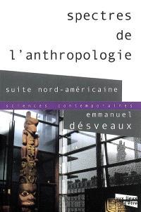 Spectres de l'anthropologie : suite nord-américaine