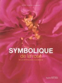 Symbolique de la rose : de la mythologie à la beauté