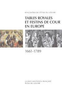 Tables royales et festins de cour en Europe 1661-1789 : actes du colloque international, Palais des congrès, Versailles, 25-26 février 1994