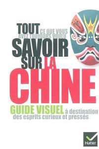 Tout ce que vous avez toujours voulu savoir sur la Chine : guide visuel à destination des esprits curieux et pressés