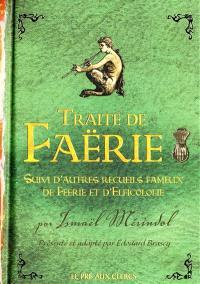 Traité de faërie; Suivi de Autres recueils fameux de féerie et d'elficologie