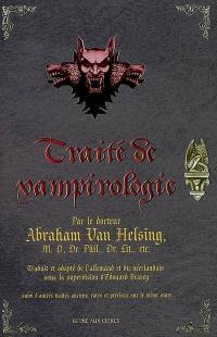 Traité de vampirologie : par le docteur Abraham Van Helsing