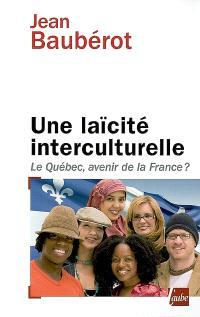 Une laïcité interculturelle : le Québec, avenir de la France ?