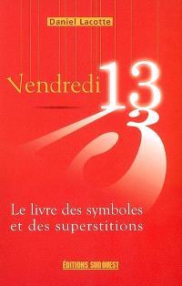 Vendredi 13 : le livre des symboles et des superstitions