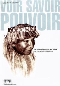 Voir, savoir, pouvoir : le chamanisme chez les Yagua de l'Amazonie péruvienne