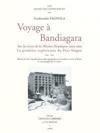 Voyage à Bandiagara : sur les traces de la mission Desplagnes, 1904-1905 : la première exploration du pays dogon