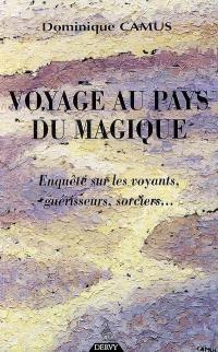 Voyage au pays du magique : enquête sur les voyants, guérisseurs, sorciers...