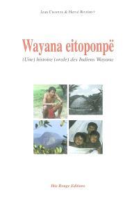 Wayana eitoponpë : une histoire orale des Indiens Wayana; Suivi de Kalau