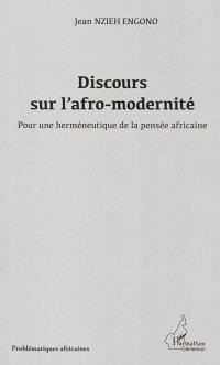 Discours sur l'afro-modernité : pour une herméneutique de la pensée africaine