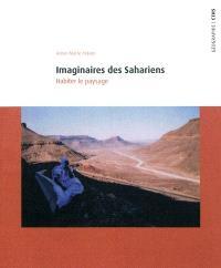 Imaginaires des Sahariens : habiter le paysage