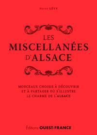 Les miscellanées d'Alsace : morceaux choisis à découvrir et à partager où s'illustre le charme de l'Alsace