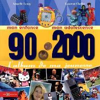 L'album de ma jeunesse, 90-2000 : mon enfance, mon adolescence