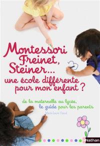 Montessori, Freinet, Steiner... une école différente pour mon enfant ? : le guide des pédagogies et des établissements, de la maternelle au lycée