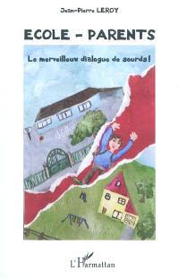 Ecole-parents : le merveilleux dialogue de sourds