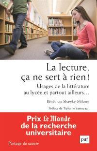 La lecture, ça ne sert à rien ! : usages de la littérature au lycée et partout ailleurs...