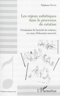 Les enjeux esthétiques dans le processus de création : l'évaluation de la créativité en cours d'éducation musicale