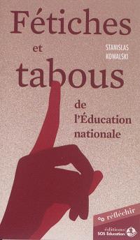 Fétiches et tabous de l'Education nationale : sortir de l'impasse